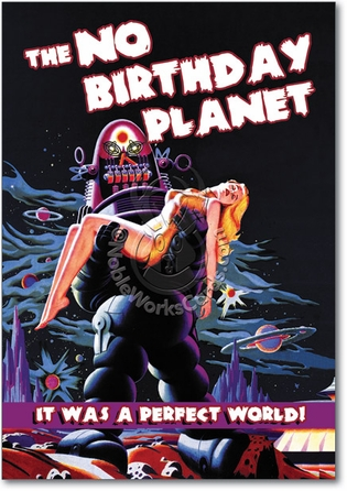 The No Birthday Planet Inappropriate Humorous Birthday Paper Card Nobleworks