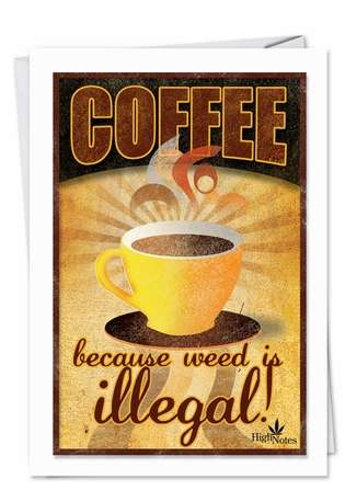 Coffee Weed Is Illegal Naughty Humorous Birthday Paper Card Nobleworks